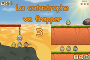 La catastrophe va frapper 3